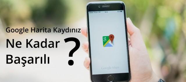 Google Harita Kaydınız Ne kadar Başarılı?