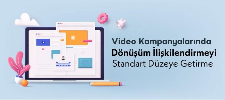Video Kampanyalarında Dönüşüm İlişkilendirmeyi Standart Düzeye Getirme