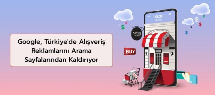 Google, Türkiye'de Alışveriş Reklamlarını Arama Sayfalarından Kaldırıyor