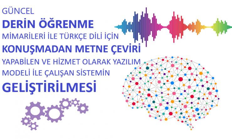 Türkçe Dilinde Derin Öğrenme ile Konuşmadan Metne Çeviri Yapabilen Sistemin Geliştirilmesi