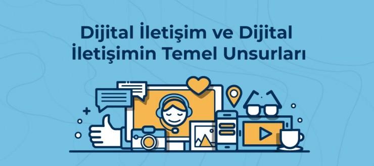 Dijital İletişim ve Dijital İletişimin Temel Unsurları