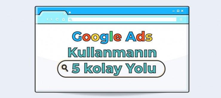 Google Ads Kullanmanın 5 Kolay Yolu