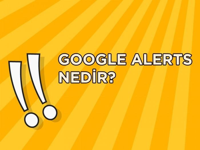 Google Alerts Nedir ve Nasıl Kurulur?