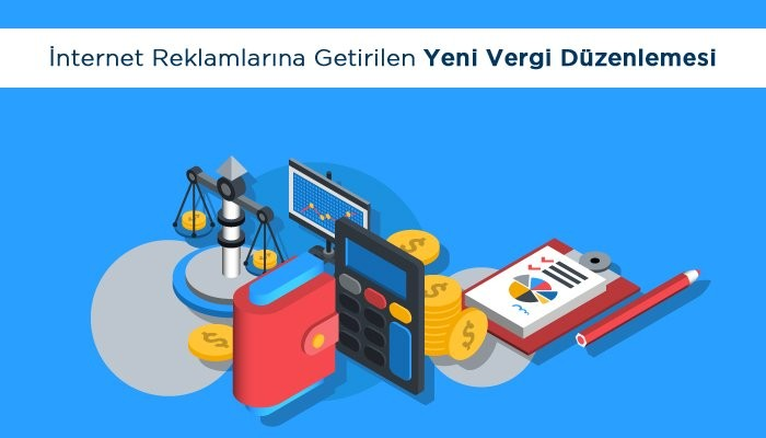 İnternet Reklamlarına Getirilen Yeni Vergi Düzenlemesi Şahıslar ve İşletmeler için Ne Anlama Geliyor?