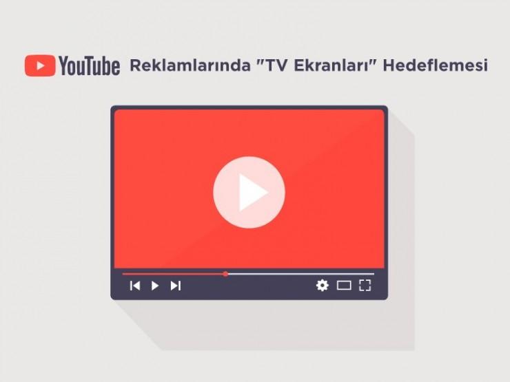 Google'dan YouTube Reklamları için TV Ekranları Hedeflemesi